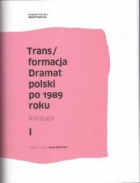 Trans/formacja. Dramat polski po 1989 roku. Antologia - okładka książki