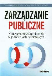 Zarządzanie publiczne. Nieprogramowalne decyzje w jednostkach oświatowych - okładka książki