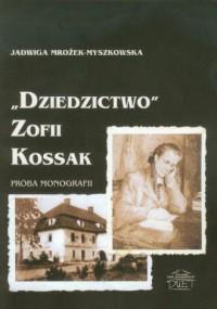 Dziedzictwo Zofii Kossak. Próba monografii - okładka książki