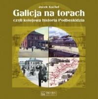 Galicja na torach, czyli kolejowa - okładka książki