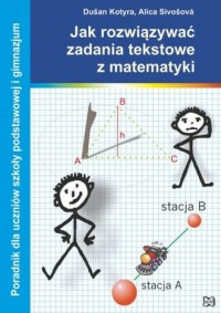 Jak rozwiązywać zadania tekstowe z matematyki. Poradnik dla uczniów szkoły podstawowej i gimnazjum - okładka podręcznika