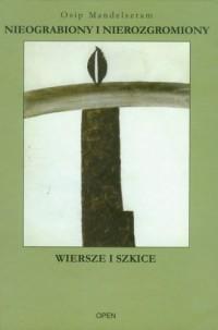 Nieograbiony i nierozgromiony. Wiersze i szkice - okładka książki