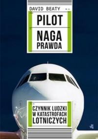 Pilot. Naga prawda. Czynnik ludzki w katastrofach lotniczych - okładka książki