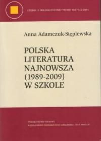 Polska literatura najnowsza (1989-2009) w szkole. Studia z polonistycznej teorii kształcenia - okładka książki