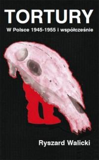 Tortury. W Polsce 1945-1955 i współcześnie - okładka książki