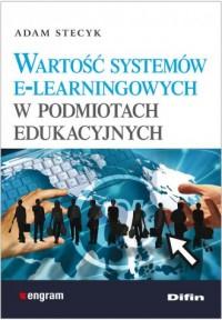 Wartość systemów e-learningowych w podmiotach edukacyjnych - okładka książki