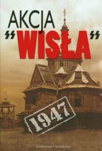 Akcja Wisła 1947. Dokumenty i materiały - okładka książki