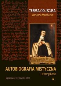 Autobiografia mistyczna i inne pisma. Teresa od Jezusa - okładka książki