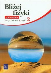Bliżej fizyki. Gimnazjum. Zeszyt ćwiczeń cz. 2 - okładka podręcznika