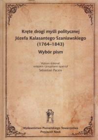 Kręte drogi myśli politycznej Józefa Kalasantego Szaniawskiego 1764-1843. Wybór pism - okładka książki