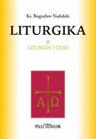 Liturgika. Tom 2. Liturgia i czas - okładka książki