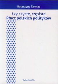 Łzy czyste, rzęsiste. Płacz polskich polityków - okładka książki