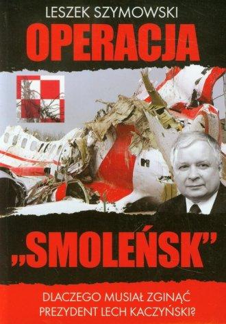 Operacja Smoleńsk. Dlaczego musiał - okładka książki