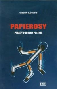 Papierosy. Palący problem palenia - okładka książki