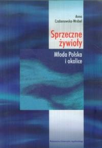 Sprzeczne żywioły. Młoda Polska i okolice - okładka książki