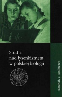 Studia nad łysenkizmem w polskiej biologii. Materiały z konferencji - okładka książki