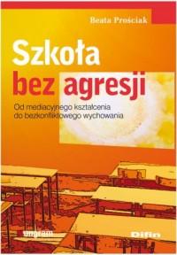 Szkoła bez agresji. Od mediacyjnego kształcenia do bezkonfliktowego wychowania - okładka książki