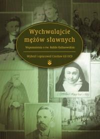Wychwalajcie mężów sławnych. Wspomnienia o św. Rafale Kalinowskim - okładka książki