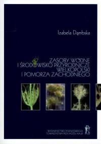Zasoby wodne i środowisko przyrodnicze Wielkopolski i Pomorza Zachodniego - okładka książki