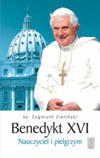 Benedykt XVI. Nauczyciel i pielgrzym - okładka książki