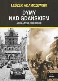 Dymy nad Gdańskiem. Agonia Prus Zachodnich - okładka książki