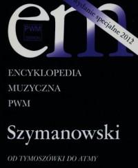Encyklopedia Muzyczna PWM. Szymanowski. - okładka książki