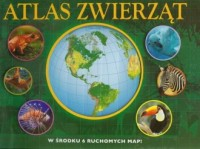Interaktywny atlas zwierząt. W środku 6 ruchomych map - okładka książki