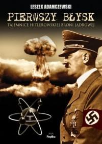 Pierwszy błysk. Tajemnice hitlerowskiej broni jądrowej - okładka książki