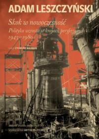 Skok w nowoczesność: Polityka wzrostu w krajach peryferyjnych 1943-1980 - okładka książki