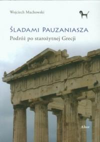 Śladami Pauzaniasza. Podróż po starożytnej Grecji - okładka książki