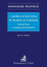 Umowa licencyjna w prawie autorskim. Struktura i charakter prawny - okładka książki
