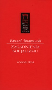 Zagadnienia socjalizmu. Wybór pism. Biblioteka klasyki polskiej myśli politycznej - okładka książki