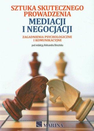 Sztuka skutecznego prowadzenia mediacji i negocjacji. Zagadnienia psychologiczne i komunikacyjne