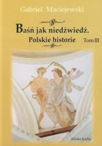 Baśń jak niedźwiedź. Polskie historie. Tom 3 - okładka książki