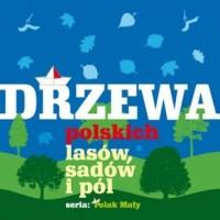 Drzewa polskich lasów sadów i pól. Seria: Polak mały - okładka książki