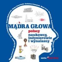 Mądra głowa. Polscy naukowc, inżynierowie i wynalazcy. Seria: Polak mały - okładka książki