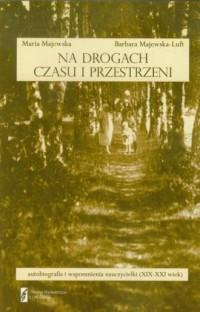 Na drogach czasu i przestrzeni. Autobiografia i wspomnienia nauczycielki XIX-XXI wiek - okładka książki