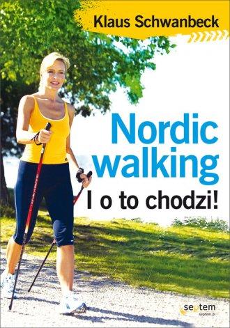 Nordic walking. I o to chodzi! - okładka książki