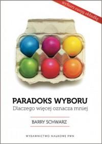 Paradoks wyboru. Dlaczego więcej oznacza mniej? (Jajka) - okładka książki