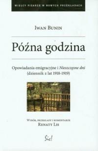 Późna godzina. Opowiadania emigracyjne i Nieszczęsne dni (dziennik z lat 1918-1919) - okładka książki
