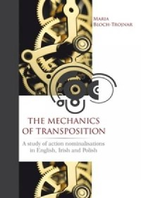The Mechanics of Transposition. A Study of Action Nominalisations in English, Irish and Polish - okładka książki