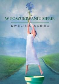 W poszukiwaniu siebie - Ewelina Kłoda - okładka książki