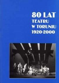 80 lat teatru w Toruniu 1920-2000 - okładka książki