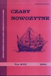 Czasy nowożytne. Periodyk poświęcony dziejom polskim i powszechnym od XV do XX wieku. Tom XVII / 2004 - okładka książki