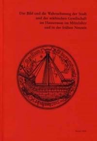 Das Bild und die Wahrnehmung der Stadt und der städtischen Gesellschaft im Hanseraum im Mittelalter und in der frühen Neuzeit - okładka książki