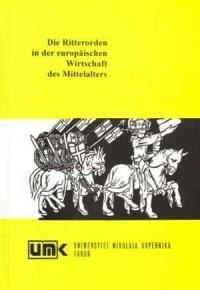 Die Ritterorden in der europaischen Wirtschaft des Mittelalters - okładka książki