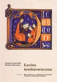 Łacina średniowieczna. Wybór tekstów wraz z wiadomościami o gramatyce, słownikach i wydawnictwach źródłowych - okładka książki