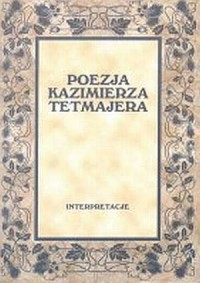Poezja Kazimierza Tetmajera. Interpretacje - okładka książki