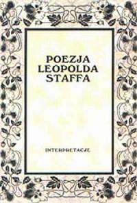 Poezja Leopolda Staffa. Interpretacje - okładka książki