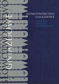 Słowotwórstwo gniazdowe. Historia, metoda, zastosowania - okładka książki